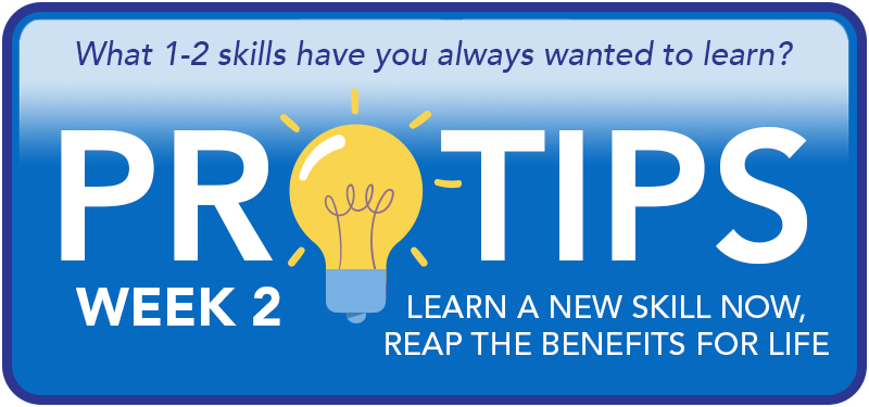 Pro Tips: Learn a new skill now, reap the benefits for life