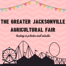 the greater jacksonville agricultural fair, history in photos and articles