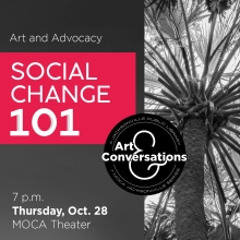 Art & Conversations: Social Change 101 - Art and Advocacy, October 28, 7:00 pm – 8:30 pm at the MOCA Theater