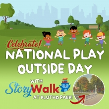 National Play Outside Day with StoryWalk at Klutho Park