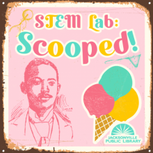 Scooped, Alfred Cralle, Ice Cream Scoop Inventor, Ice Cream, African American History Month, STEM Lab
