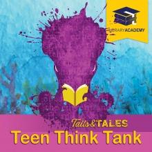 Teen Think Tank Tails & Tales