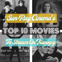 Sun-Ray Cinema's Top Ten Movies to Stream On Kanopy, Kanopy, Sun-Ray