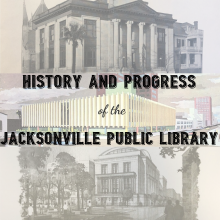 History and Progress of the Jacksonville Public Library, Jacksonville Public library, Haydon Burns Library, Carnegie Library