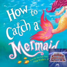 Supercharged Stories: How to Catch a Mermaid